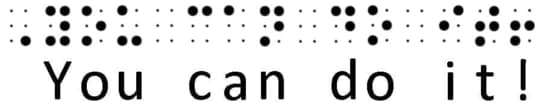 Braille comes in different grades. Grade 1 Braille. Shows a set of raised dots that reads 'You can do it!'. Grade 1 braille is often used by those who are new to Braille. it is a one-to-one conversion; each arrangement of dots represents one letter, or punctuation sign.